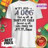 It's Just A Dog First Of All That's My Child Second Of All Shirt