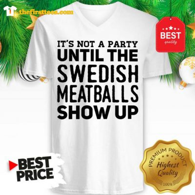 It's Not A Party Until The Swedish Meatballs Show Up V-Neck - Design by Thefristtees.com