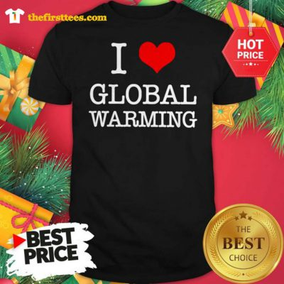 Official I Love Global Warming Shirt - Design by Thefristtees.com