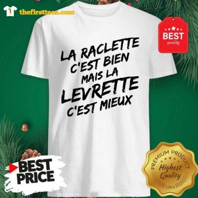 Official La Raclette C'est Bien Mais La Levrette C'est Mieux Shirt - Design by Thefristtees.com