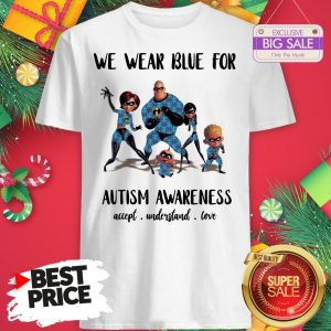 Official Like The Incredibles We Wear Blue For Autism Awareness Shirt