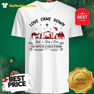 Official Love Came Down Best Day Ever For Unto Us A Child Is Born Jesus Christ Christmas V-neck - Design by Thefristtees.com