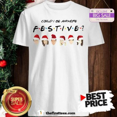 Official Pretty Could I Be Anymore Festive Friends Christmas Jumper Shirt - Design by Thefristtees.com
