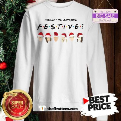 Official Pretty Could I Be Anymore Festive Friends Christmas Jumper Sweatshirt - Design by Thefristtees.com