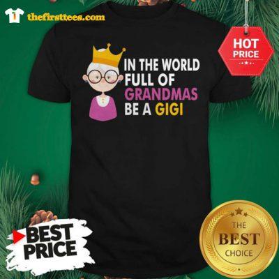 Official Princess In A world Full Of Grandmas Be A Gigi Shirt