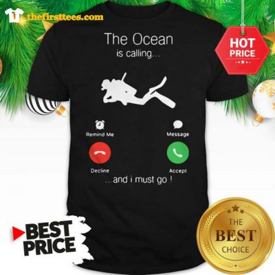 Official The Ocean Is Calling And I Must Go Shirt - Design by Thefristtees.com