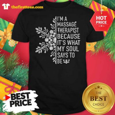 Snowflakes I'm A Massage Therapist Because It's What My Soul Says To Be Shirt - Design by Thefristtees.com