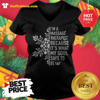 Snowflakes I'm A Massage Therapist Because It's What My Soul Says To Be V-neck - Design by Thefristtees.com