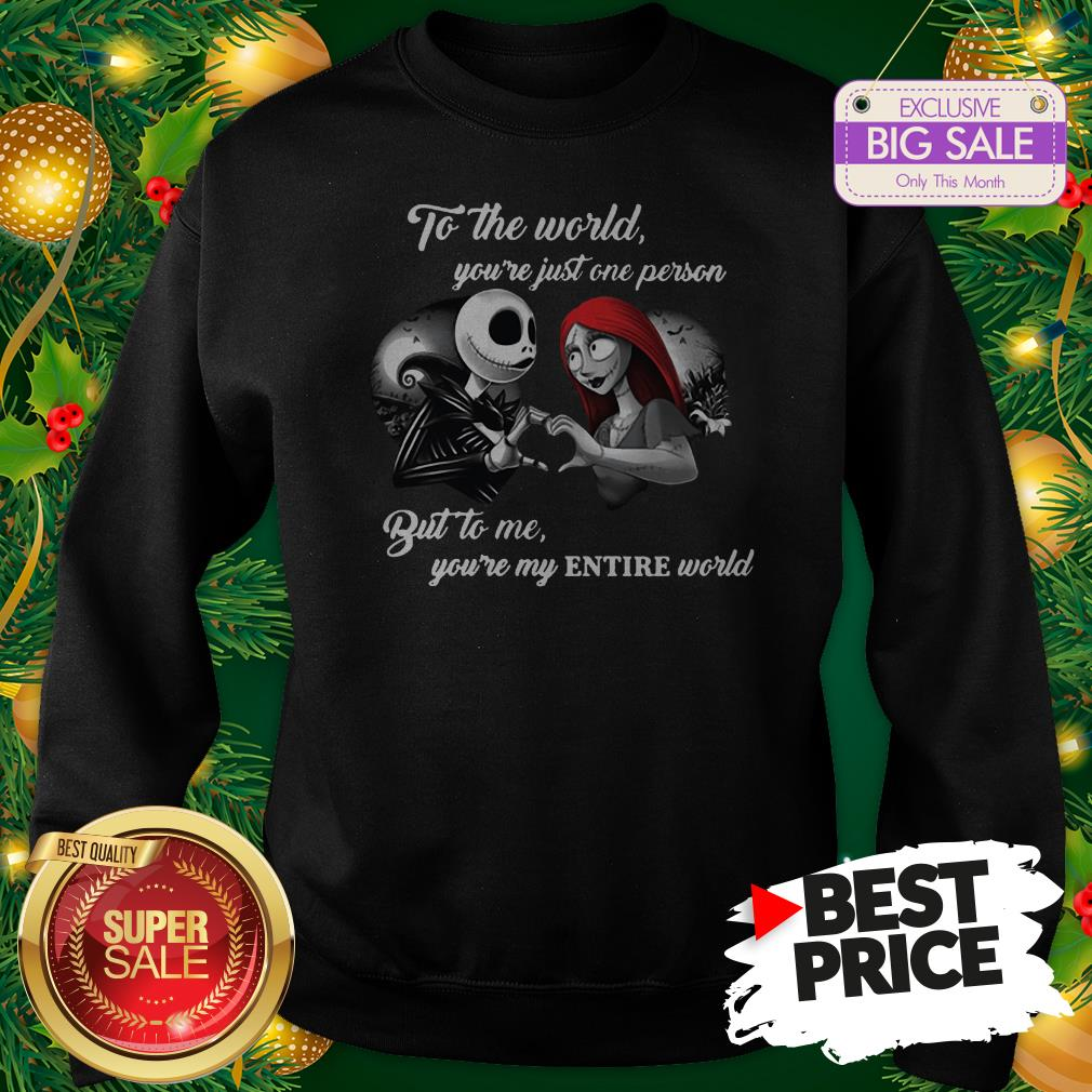 Wonderful Jack And Sally To The World You're Just One Person Entire World Sweatshirt