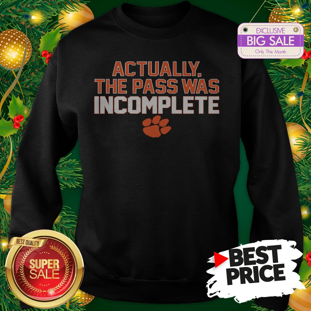 Clemson Tigers Actually The Pass Was Incomplete Sweatshirt