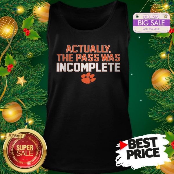 Clemson Tigers Actually The Pass Was Incomplete Tank Top