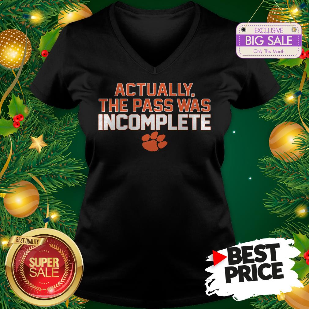 Clemson Tigers Actually The Pass Was Incomplete V-Neck