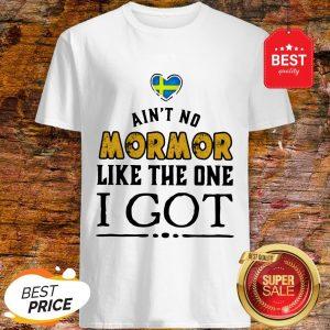 Funny Ain't No Mormor Like The One I Got Shirt