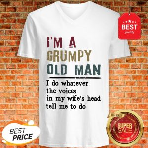 I'm A Grumpy Ola Man I Do Whatever The Voices In My Wife's Head Tell Me To Do V-Neck