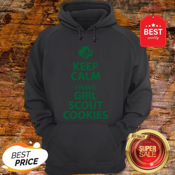 Keep Calm I Have Girl Scout Cookies Hoodie