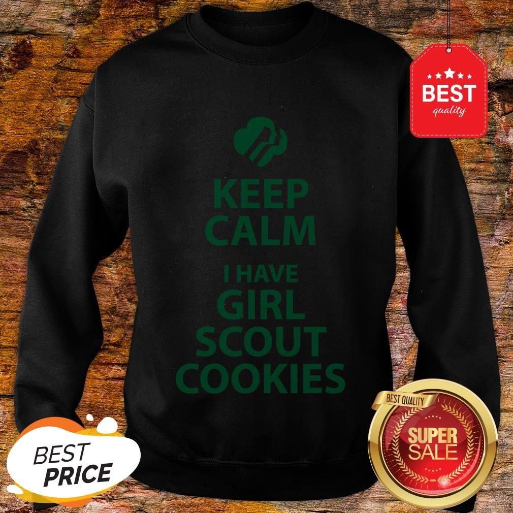 Keep Calm I Have Girl Scout Cookies Sweatshirt