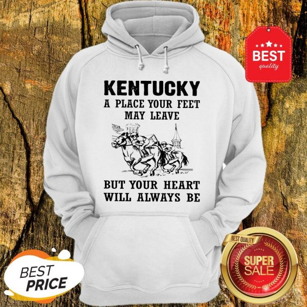 Kentucky A Place Your Feet May Leave But Your Heart Will Always Be Hoodie