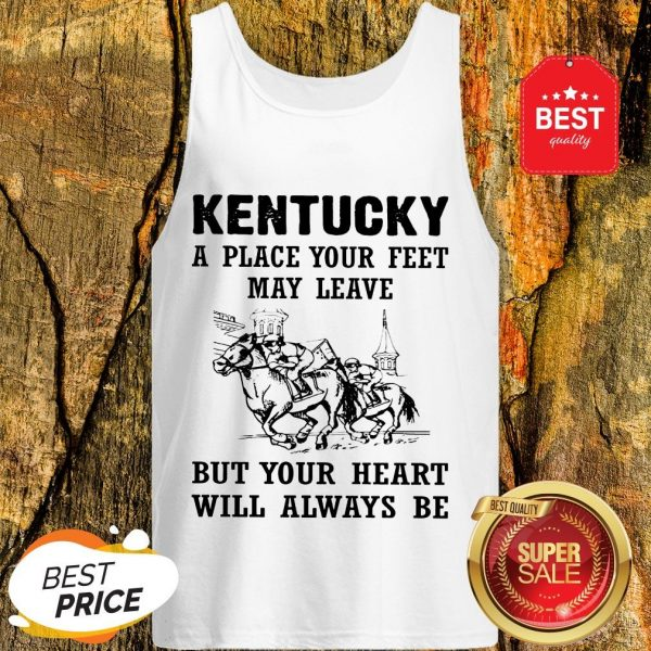 Kentucky A Place Your Feet May Leave But Your Heart Will Always Be Tank Top