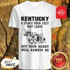 Kentucky A Place Your Feet May Leave But Your Heart Will Always Be V-neck