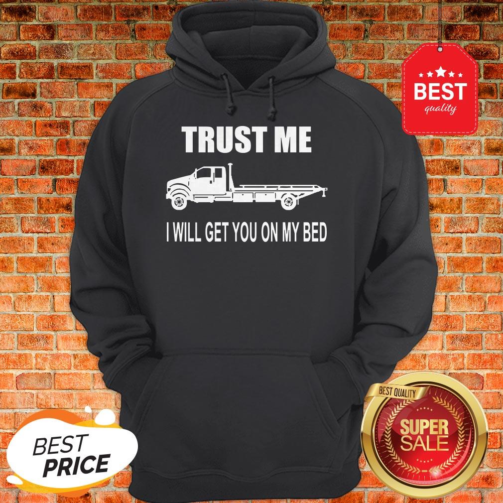 Like Trust Me I Will Get You On My Bed Hoodie