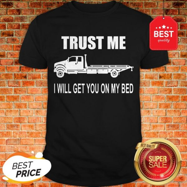 Like Trust Me I Will Get You On My Bed Shirt