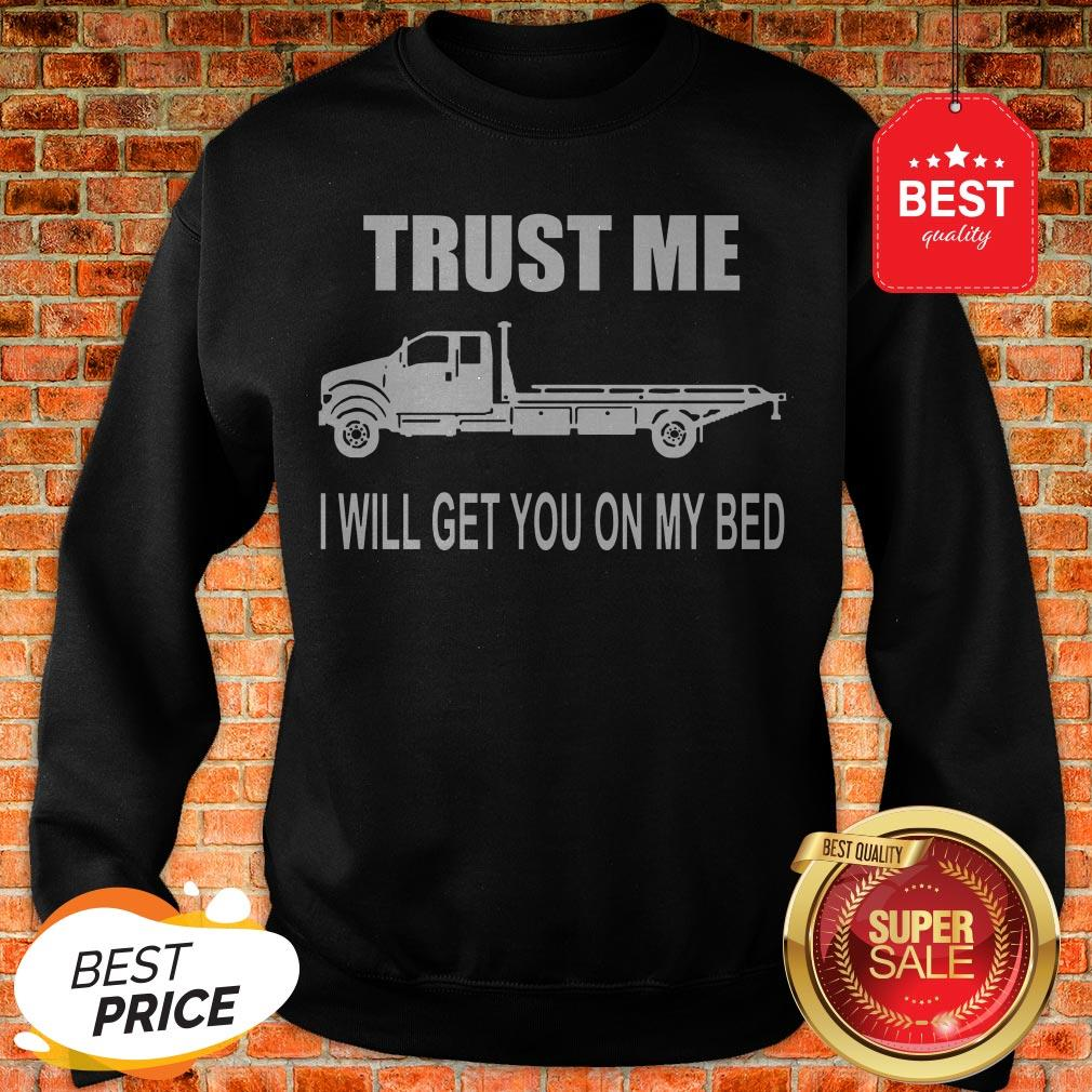 Like Trust Me I Will Get You On My Bed Sweatshirt