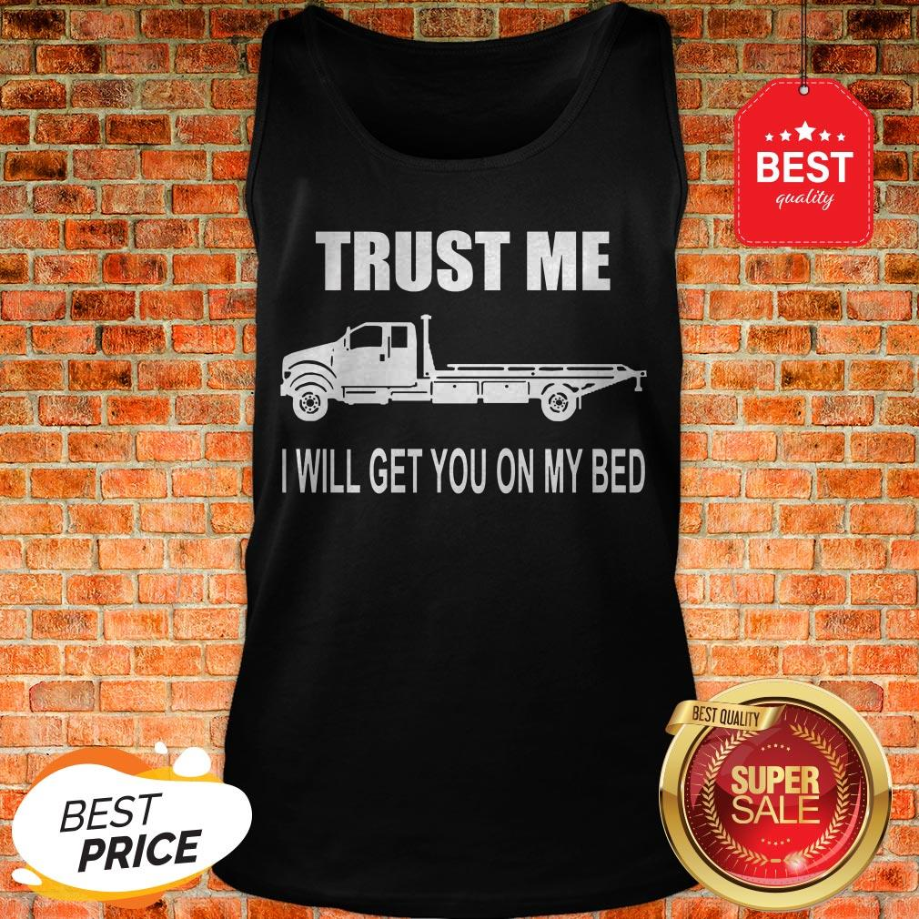 Like Trust Me I Will Get You On My Bed Tank Top