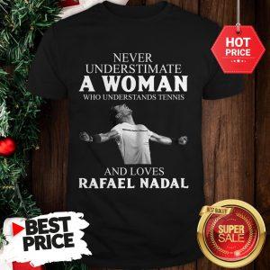 Never Underestimate A Woman Who Understands Tennis Rafael Nadal Shirt