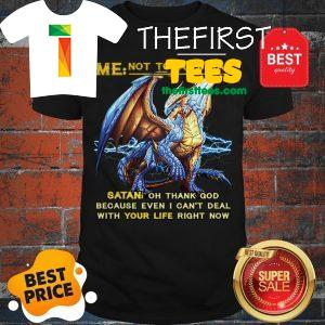 Official Dragon Me Not Today Satan Oh Thank God Because Even I Can't Deal Shirt