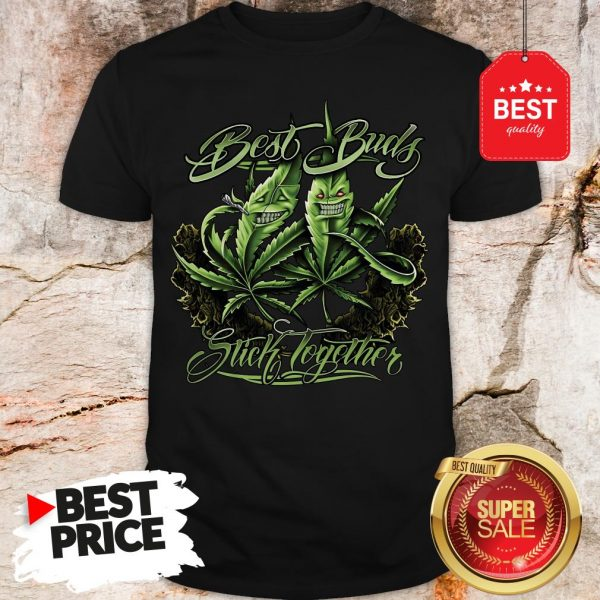 Official Weed Cannabis Best Buds Stick Together Shirt