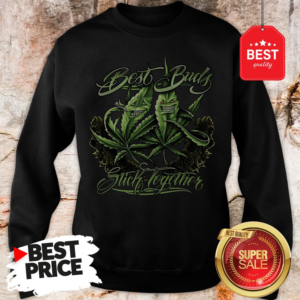 Official Weed Cannabis Best Buds Stick Together Sweatshirt