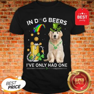 Official Golden Retriever In Dog Beers I've Only Had One St Patrick's Day Shirt
