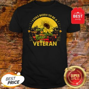 Official Vintage Sunflowers I Was Born To Be A Veteran Sun Flower Shirt