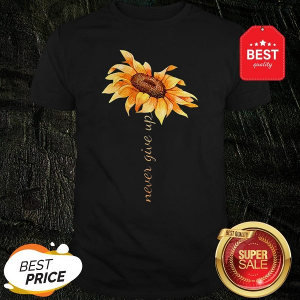 Official Sunflower Never Give Up Shirt