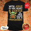 Official With Jesus In Her Heart & Coffee In Her Hand She Is Unstoppable Shirt