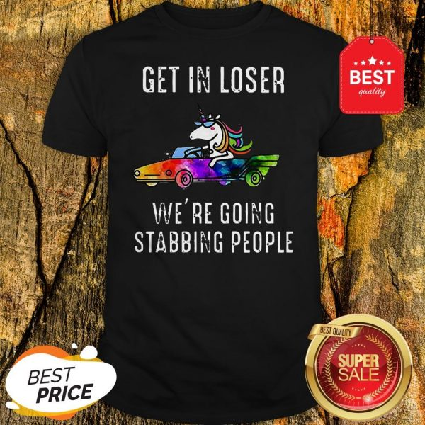 Official LGBT Unicorn Get In Loser We're Going Stabbing People Shirt
