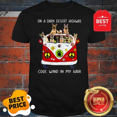 Official Dog On A Dark Desert Highway Cool Wind In My Hair Shirt