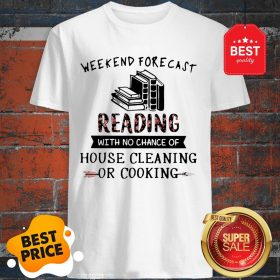 Official Weekend Forecast Reading With No Chance Of House Cleaning Or Cooking Shirt