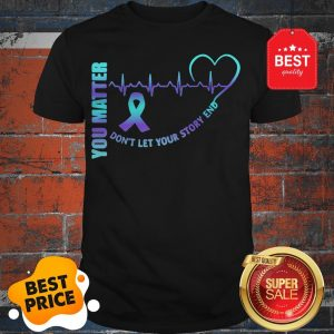 Official You Matter Don't Let Your Story End Semicolon Shirt