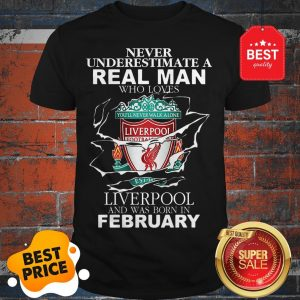 Official Never Underestimate Real Man Who Loves Liverpool FC February Shirt