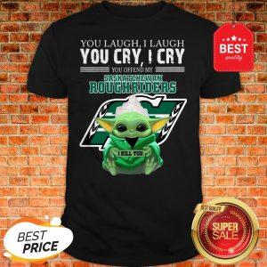 Baby Yoda You Laugh I Laugh Saskatchewan Roughriders Star Wars Shirt
