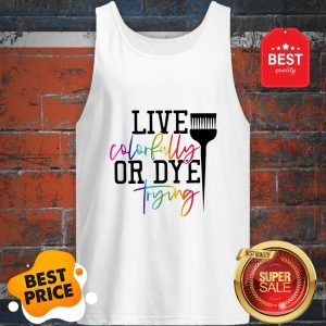 Official Hairstylist Live Colorfully Or Dye Trying Tank Top