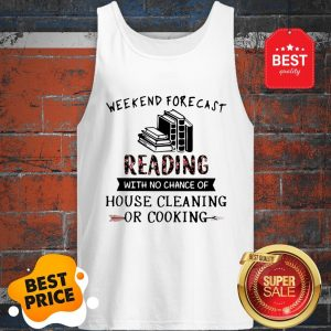 Official Weekend Forecast Reading With No Chance Of House Cleaning Or Cooking Tank Top