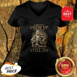 Official Some Of Us Grew Up Listening To Kurt Cobain The Cool Ones Still Do V-Neck