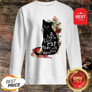 Official Flowers A Little Black Cat Goes With Everything Sweatshirt