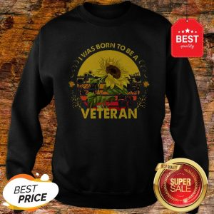 Official Vintage Sunflowers I Was Born To Be A Veteran Sun Flower Sweatshirt