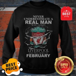 Official Never Underestimate Real Man Who Loves Liverpool FC February Sweatshirt