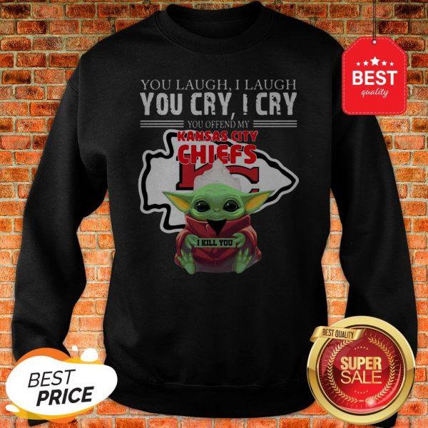 Baby Yoda You Laugh I Laugh You Cry Kansas City Chiefs Star Wars Sweatshirt
