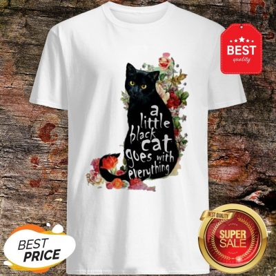 Official Flowers A Little Black Cat Goes With Everything Shirt