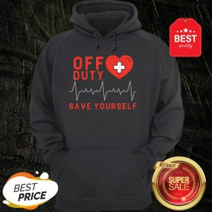 Official Off Duty Save Yourself Nurse Heartbeat Hoodie